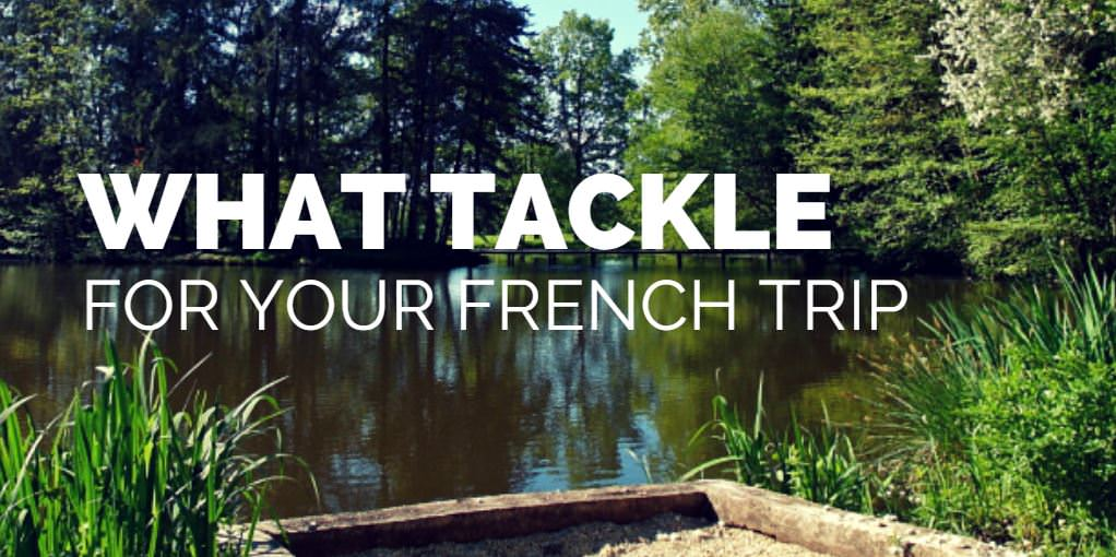 what tackle to take for your french carp fishing trip
